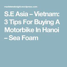 S.E Asia – Vietnam: 3 Tips For Buying A Motorbike In Hanoi – Sea Foam