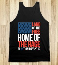 "want!!!! ""Land of the Free, Home of the Rage ElΣΚtion Day 2012"""