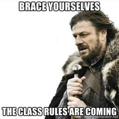 Prepare yourself - brace yourselves the class rules are coming (I would so use this as a PowerPoint slide on a class intro presentation)