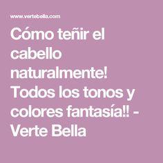Cómo teñir el cabello naturalmente! Todos los tonos y colores fantasía!! - Verte Bella