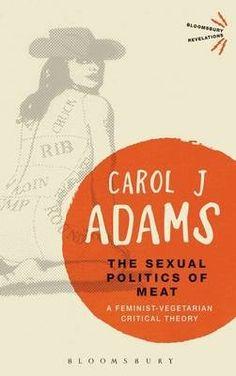The Sexual Politics of Meat - Carol J Adams