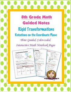 This is three 8th Grade Common Core guided, color-coded notebook pages for the Interactive Math Notebook on the concept of Rigid Transformations and Rotations.