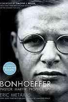 Bonhoeffer : pastor, martyr, prophet, spy : a Righteous Gentile vs. the Third Reich
