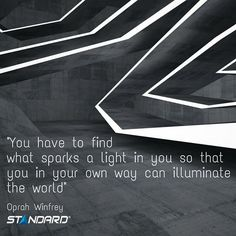 """""""You have to find what sparks a light in you so that you, in your own way, can illuminate the world."""" – Oprah Winfrey  #StandardProducts #Montreal #Quebec #Ontario #Toronto #Ottawa #Calgary #Alberta #BC #Vancouver #Lighting #Canada #Oprah #Inspiration #Mo"""