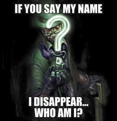 Riddler's riddle If you say my name I sisappear... Whi am I? - silence