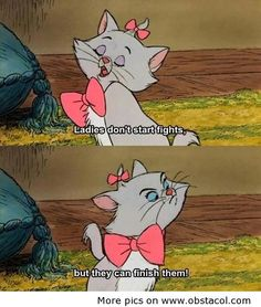 go figure the greatest quote ever on being a lady was spoken by a cartoon kitten :)