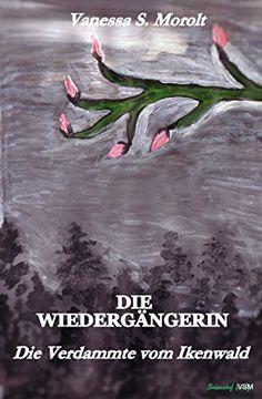 Die Verdammte vom Ikenwald: Die Wiedergängerin - Band Eins