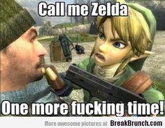 Call me Zelda one more time - Legend of Zelda - http://breakbrunch.com/lol/15100 More Funny Picture - http://breakbrunch.com/random