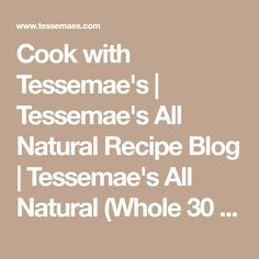 Cook with Tessemae's   Tessemae's All Natural Recipe Blog   Tessemae's All Natural (Whole 30 filter)