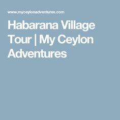 Habarana Village Tour | My Ceylon Adventures