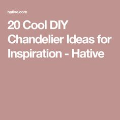 20 Cool DIY Chandelier Ideas for Inspiration - Hative