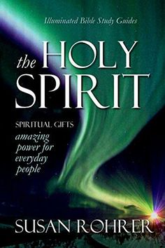 2nd Edition: THE HOLY SPIRIT - Spiritual Gifts: Amazing Power for Everyday People (Illuminated Bible Study Guides Series) by Susan Rohrer, http://www.amazon.com/dp/B00PNZALGK/ref=cm_sw_r_pi_dp_XV8zub12HN1FZ