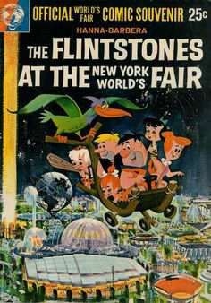 Image from http://4.bp.blogspot.com/-QDXrhFS2Fuk/UFTpFjka8nI/AAAAAAAAFk4/mmrR0UEA4JA/s1600/Flintstones+Worlds+Fair.jpg.
