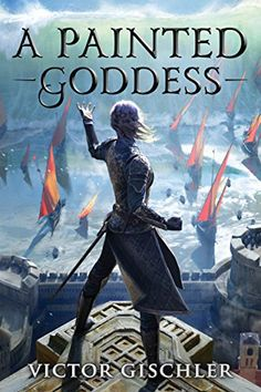 A Painted Goddess (A Fire Beneath the Skin Book by [Gischler, Victor] Fantasy Books To Read, Fantasy Book Covers, Best Books To Read, Books To Buy, Cool Books, Ya Books, I Love Books, Book Series, Book 1