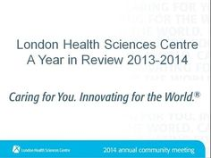 We highlight some of the many achievements, milestones and accomplishments at London Health Sciences Centre in 2013/2014.