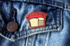 Not Gluten Free Enamel Pin - Bread Pin by Towne9 on Etsy https://www.etsy.com/uk/listing/481412809/not-gluten-free-enamel-pin-bread-pin