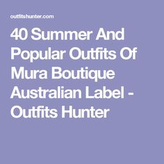 40 Summer And Popular Outfits Of Mura Boutique Australian Label - Outfits Hunter