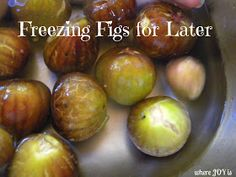Religious Magic And Spiritual Ability Element One Where Joy Is : Freezing Figs For Later Freezing Vegetables, Freezing Fruit, Fruits And Veggies, Fig Recipes, Canning Recipes, Recipies, Crepe Recipes, Summer Recipes, Keto Recipes