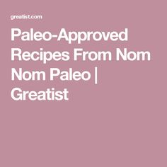 Paleo-Approved Recipes From Nom Nom Paleo | Greatist
