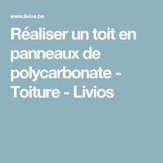 Réaliser un toit en panneaux de polycarbonate - Toiture - Livios