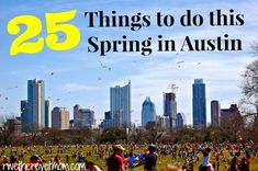 25 Things to do in Austin, TX this Spring | Festivals, Musicals, Outdoor activities, Plays, Museums, Hiking, Parks, Events in Austin, Texas Spring 2015