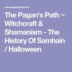 The Pagan's Path ~ Witchcraft & Shamanism - The History Of Samhain / Halloween