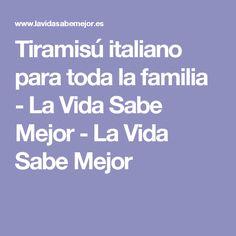 Tiramisú italiano para toda la familia - La Vida Sabe Mejor - La Vida Sabe Mejor