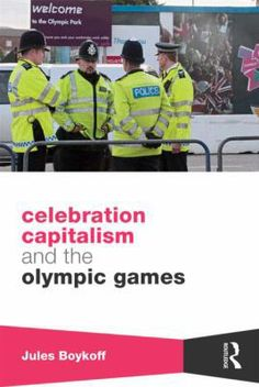 Celebration Capitalism and the Olympic Games by Jules Boykoff. http://libcat.bentley.edu/record=b1388019~S0