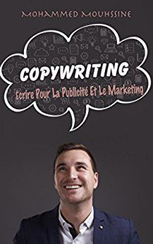 Copywriting Ecrire Pour La Publicite Et Le Marketing Ebook Mohammed Mouhssine Amazon Fr Boutique Kindle Marketing Publicite Ecrire