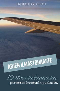 Ilmastonmuutos on totta ja vastuullinen matkailu tärkeämpää kuin koskaan. On aika lopettaa tyhjä puhe ja tehdä asialle jotain. Ota vastaan arjen ilmastohaaste ja tee 10 ilmastolupausta paremman huomisen puolesta. Airplane View