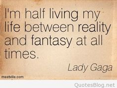 Quotation-Lady-Gaga-fantasy-life-reality-living-Meetville-Quotes-217019
