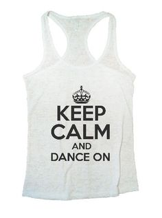 5e765f76 Keep Calm And Dance On Burnout Tank Top By BurnoutTankTops.com - 1224