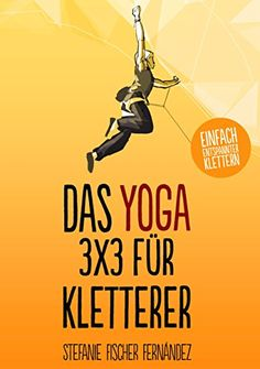 Das Yoga-3x3 für Kletterer: Einfach entspannter klettern - http://kostenlose-ebooks.1pic4u.com/2015/02/01/das-yoga-3x3-fuer-kletterer-einfach-entspannter-klettern/