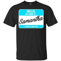 Samantha Shirts My Name Is Samantha PleasedTo Meet You T-shirts Hoodies Sweatshirts