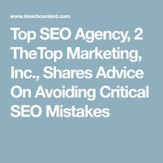 Top SEO Agency, 2 TheTop Marketing, Inc., Shares Advice On Avoiding Critical SEO Mistakes
