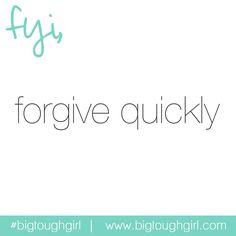 FYI, #bigtoughgirl forgive quickly.