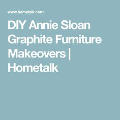 DIY Annie Sloan Graphite Furniture Makeovers | Hometalk