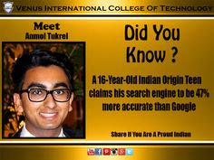 Venus International College Of Technology shares the news bulletin that a  16-Year-Old Indian Origin Teen claims his search engine to be 47% more accurate than Google.  ‪#‎wonder‬ ‪#‎amazingtalent‬ ‪#‎news‬ ‪#‎interestingidea‬ ‪#‎innovation‬ ‪#‎discovery‬ ‪#‎technology‬ ‪#‎creation‬ ‪#‎claim‬ ‪#‎changetheworld‬ ‪#‎google‬ ‪#‎AnmolTukrel‬ ‪#‎indian‬ ‪#‎proudindian‬ ‪#‎shares‬ ‪#‎vict‬ ‪#‎venus‬ ‪#‎gandhinagar‬ ‪#‎gujarat‬