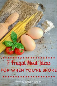 7 Frugal Meal Ideas for When You're Broke - Is your grocery budget feeling a little tapped out?  Try these easy and delicious meal ideas to keep your tummy full when the bank account isn't.