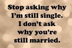 Quotes For Fun Quotation Image As The Quote Says Description What Is Singles Awareness Day 50 Single Quotes Funny Funny Quotes Happy Single Quotes