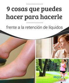 9 cosas que puedes hacer para hacerle frente a la retención de líquidos   La retención de líquidos es un trastorno que puede ocasionar inflamación y dolencias. Te damos 9 claves para hacerle frente de forma natural.