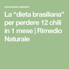 "La ""dieta brasiliana"" per perdere 12 chili in 1 mese 
