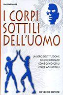 I Corpi Sottili dell'Uomo  La loro costituzione, il loro utilizzo, come conoscerli, come svilupparli  di Sanfo Valerio  Editore: De Vecchi