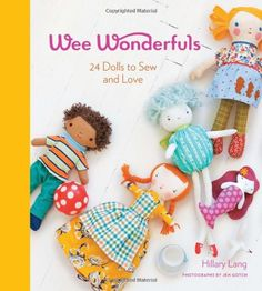 Wee Wonderfuls: 24 Dolls to Sew and Love by Hillary Lang,http://www.amazon.com/dp/1584798580/ref=cm_sw_r_pi_dp_pNV4sb0NXEAR84T6