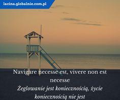 Sentencja łacińska: Navigare necesse est, vivere non est necesse. http://lacina.globalnie.com.pl/