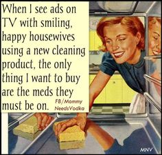 When I see ads with smiling housewives using a new cleaning product, the only thing I want to buy are the meds they must be on. Lol, Haha Funny, Hilarious, Funny Stuff, Funny Shit, Funny Posts, Retro Humor, Vintage Humor, Sarcastic Humor