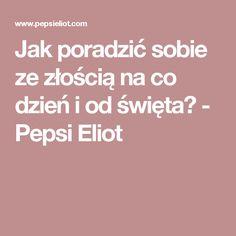 Jak poradzić sobie ze złością na co dzień i od święta? - Pepsi Eliot Pepsi