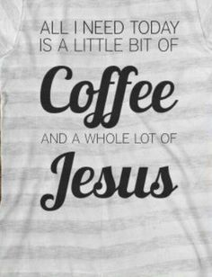 Coffee and Jesus faith quote