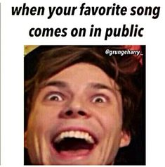 No freaking kidding...this is me!!! I was in a store with my friend and her mum and what I like about you came on... They were scared...