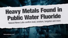 Natural News exclusive: Fluoride used in U.S. water supplies found contaminated with lead, tungsten, strontium, aluminum and uranium